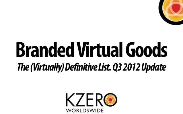 Branded Virtual GoodsThe (Virtually) Definitive List. Q3 2012 Update
