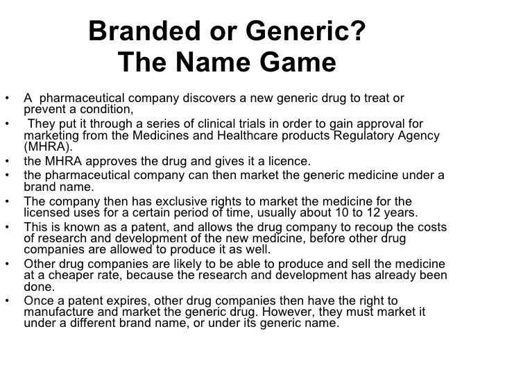 Branded or Generic? The Name Game <ul><li>A  pharmaceutical company discovers a new generic drug to treat or prevent a con...