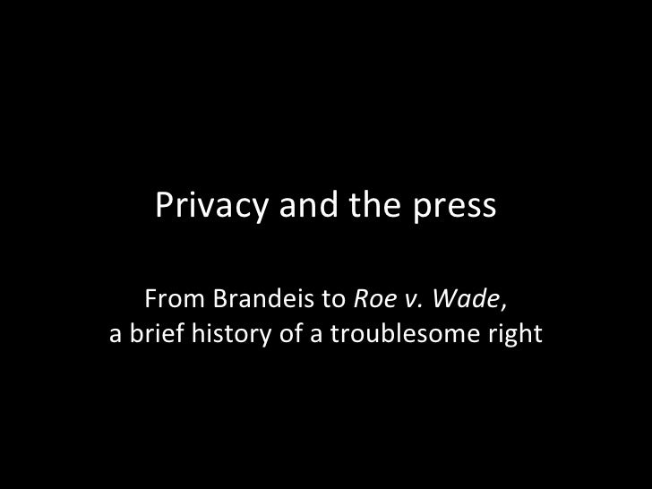 Privacy and the press<br />From Brandeis to Roe v. Wade,a brief history of a troublesome right<br />