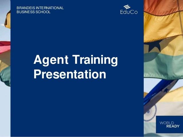 BRANDEIS INTERNATIONAL BUSINESS SCHOOL Agent Training Presentation
