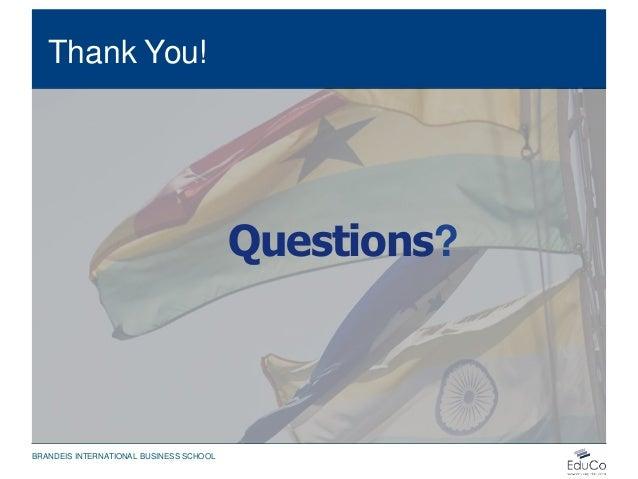 Thank You! Questions? BRANDEIS INTERNATIONAL BUSINESS SCHOOL