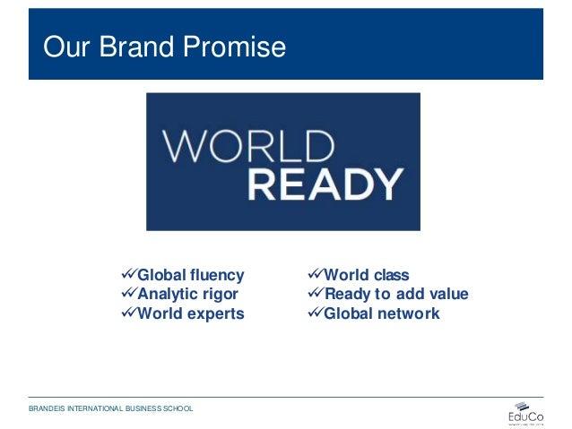 Our Brand Promise Global fluency Analytic rigor World experts BRANDEIS INTERNATIONAL BUSINESS SCHOOL World class ...