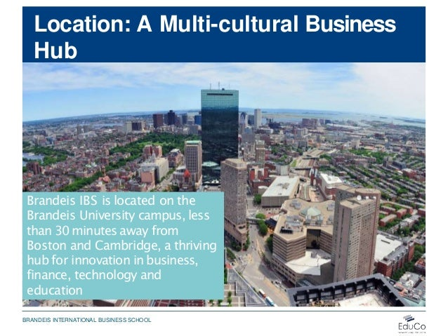 Location: A Multi-cultural Business Hub Brandeis IBS is located on the Brandeis University campus, less than 30 minutes aw...