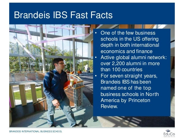Brandeis IBS Fast Facts • One of the few business schools in the US offering depth in both international economics and fin...