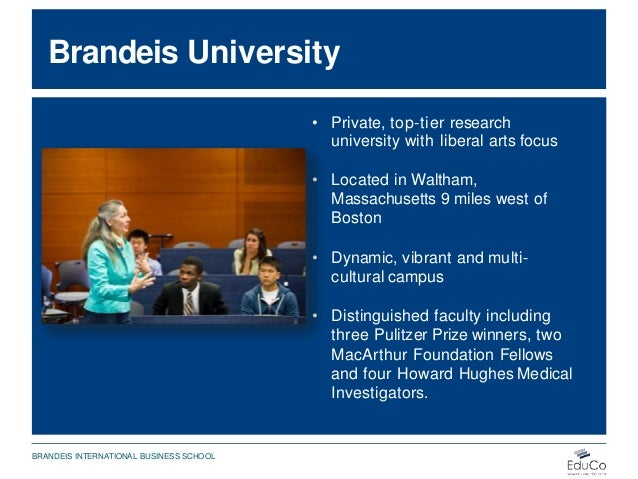 Brandeis University • Private, top-tier research university with liberal arts focus • Located in Waltham, Massachusetts 9 ...