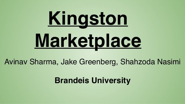 Avinav Sharma, Jake Greenberg, Shahzoda Nasimi Brandeis University Kingston Marketplace