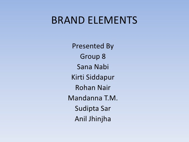 BRAND ELEMENTS<br />Presented By<br />Group 8<br />Sana Nabi<br />KirtiSiddapur<br />Rohan Nair<br />Mandanna T.M.<br />Su...