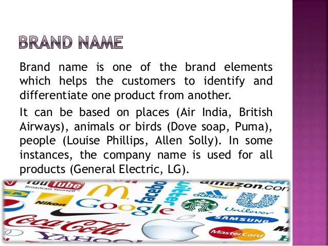 Brand name is one of the brand elements which helps the customers to identify and differentiate one product from another. ...