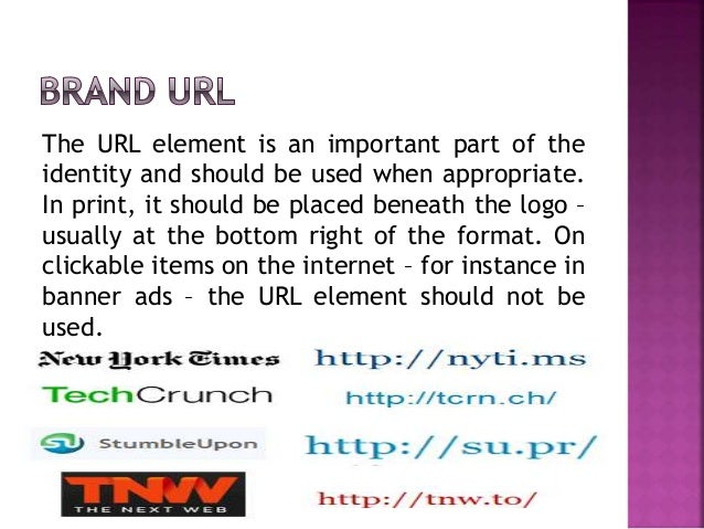 The URL element is an important part of the identity and should be used when appropriate. In print, it should be placed be...