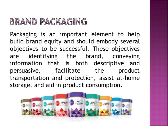 Packaging is an important element to help build brand equity and should embody several objectives to be successful. These ...