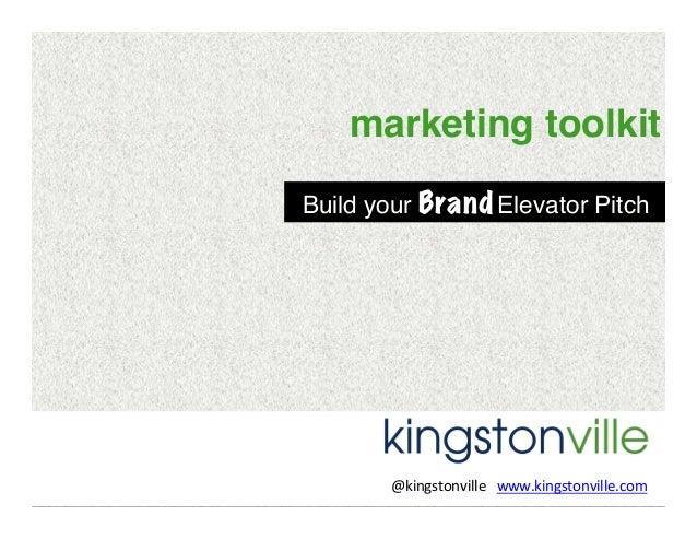 marketing toolkit! Build your Brand Elevator Pitch!  @kingstonville      www.kingstonville.com