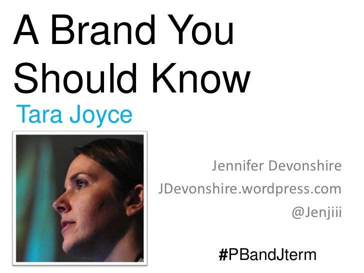 A Brand YouShould KnowTara Joyce                    Jennifer Devonshire             JDevonshire.wordpress.com             ...