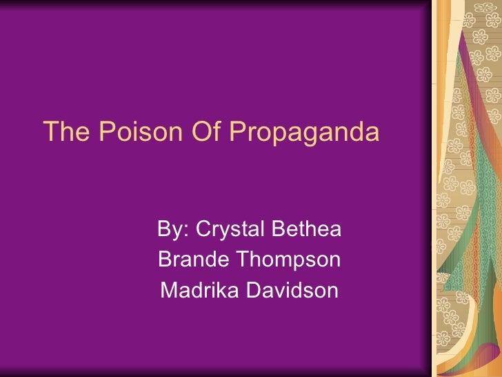 The Poison Of Propaganda By: Crystal Bethea Brande Thompson Madrika Davidson