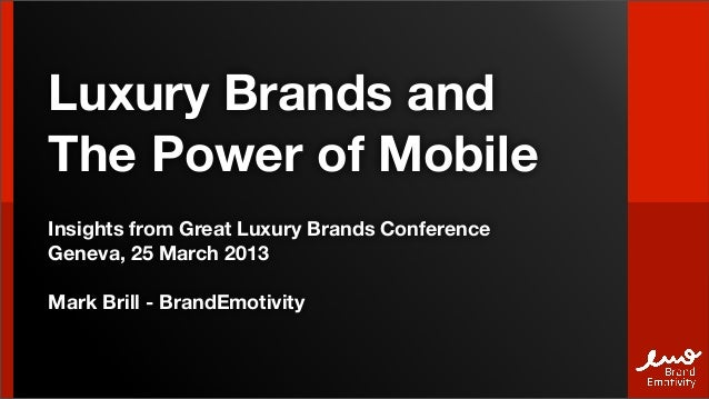 Luxury Brands andThe Power of MobileInsights from Great Luxury Brands ConferenceGeneva, 25 March 2013Mark Brill - BrandEmo...