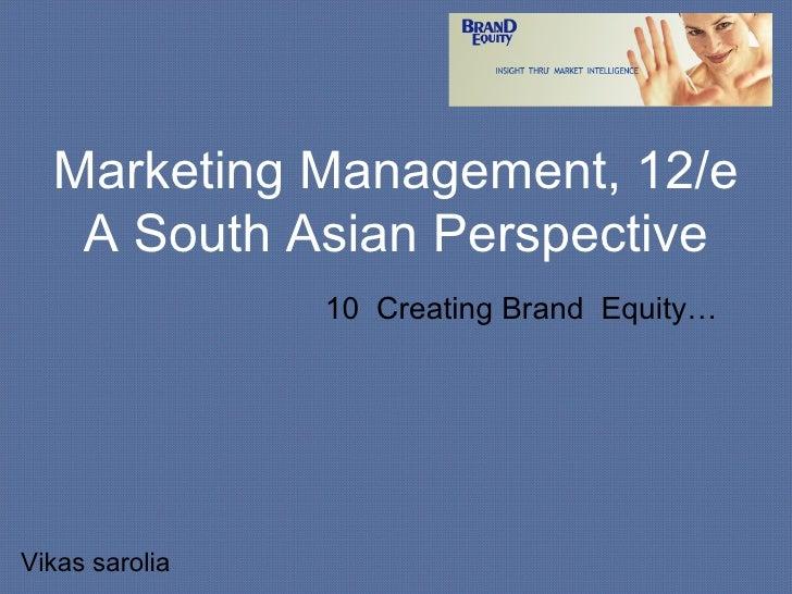 Marketing Management, 12/e A South Asian Perspective 10  Creating Brand  Equity… Vikas sarolia