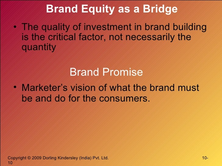 Brand Equity as a Bridge <ul><li>The quality of investment in brand building is the critical factor, not necessarily the q...