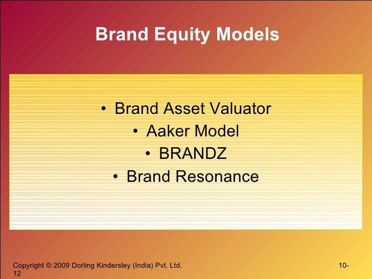 Brand Equity Models <ul><li>Brand Asset Valuator </li></ul><ul><li>Aaker Model </li></ul><ul><li>BRANDZ </li></ul><ul><li>...