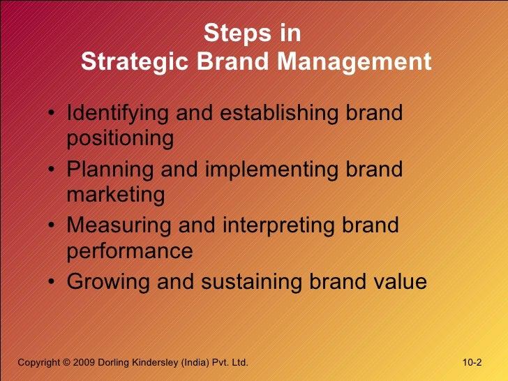 Steps in  Strategic Brand Management <ul><li>Identifying and establishing brand positioning </li></ul><ul><li>Planning and...