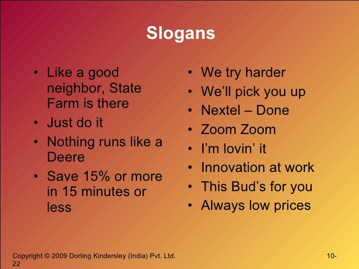 Slogans <ul><li>Like a good neighbor, State Farm is there </li></ul><ul><li>Just do it </li></ul><ul><li>Nothing runs like...