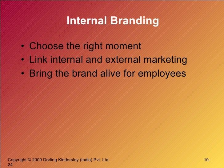 Internal Branding <ul><li>Choose the right moment </li></ul><ul><li>Link internal and external marketing </li></ul><ul><li...