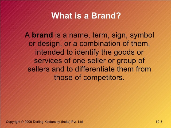 What is a Brand? <ul><li>A  brand  is a name, term, sign, symbol or design, or a combination of them, intended to identify...