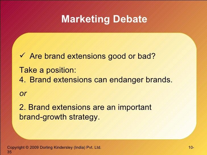 Marketing Debate <ul><li>Are brand extensions good or bad?  </li></ul><ul><li>Take a position: </li></ul><ul><li>Brand ext...