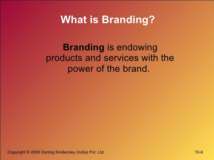 What is Branding? <ul><li>Branding  is endowing products and services with the power of the brand.  </li></ul>