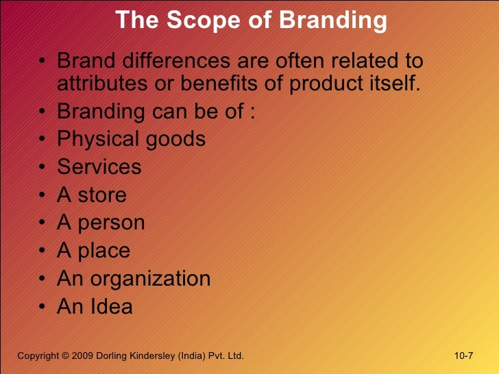 The Scope of Branding <ul><li>Brand differences are often related to attributes or benefits of product itself. </li></ul><...