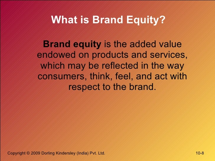 What is Brand Equity? <ul><li>Brand equity  is the added value endowed on products and services, which may be reflected in...