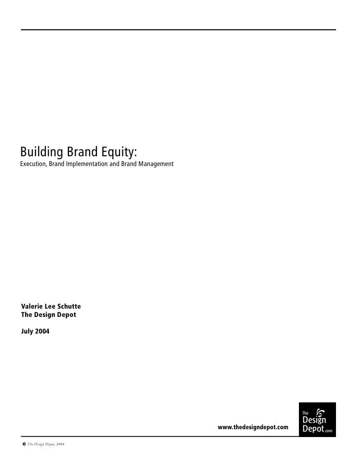 Building Brand Equity:Execution, Brand Implementation and Brand ManagementValerie Lee SchutteThe Design DepotJuly 2004    ...