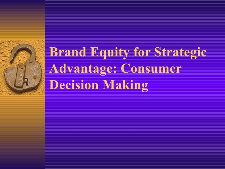 Brand Equity for Strategic Advantage: Consumer Decision Making