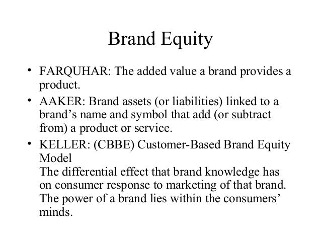 Brand Equity• FARQUHAR: The added value a brand provides aproduct.• AAKER: Brand assets (or liabilities) linked to abrand'...