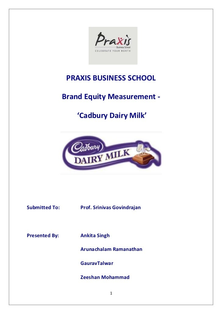 PRAXIS BUSINESS SCHOOL                Brand Equity Measurement -                    'Cadbury Dairy Milk'Submitted To:     ...