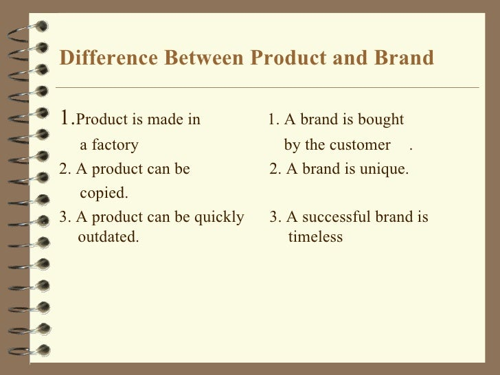 Difference Between Product and Brand1.Product is made in          1. A brand is bought   a factory                     by ...