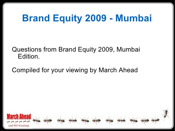 Brand Equity 2009 - Mumbai <ul><li>Questions from Brand Equity 2009, Mumbai Edition.  </li></ul><ul><li>Compiled for your ...