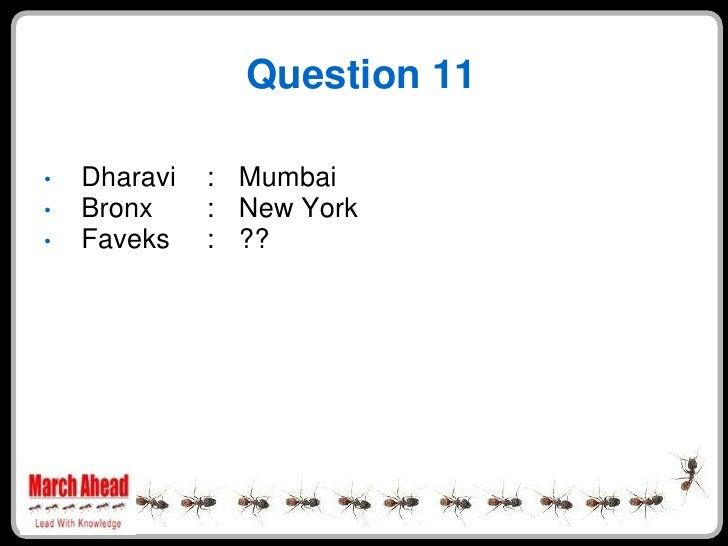 Question 11      Dharavi   : Mumbai •     Bronx     : New York •     Faveks    : ?? •