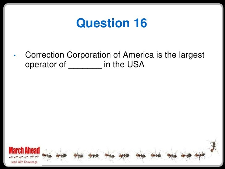 Question 16      Correction Corporation of America is the largest •     operator of _______ in the USA