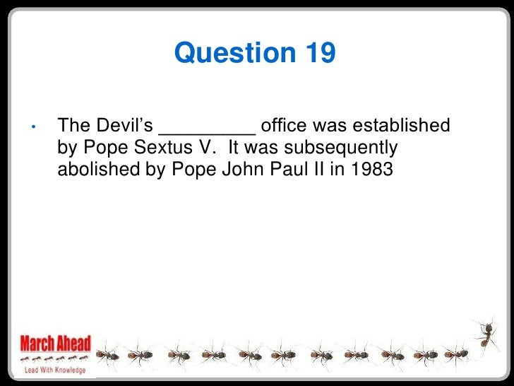 """Question 19      The Devil""""s _________ office was established •     by Pope Sextus V. It was subsequently     abolished by..."""
