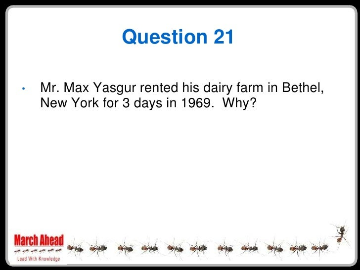 Question 21      Mr. Max Yasgur rented his dairy farm in Bethel, •     New York for 3 days in 1969. Why?
