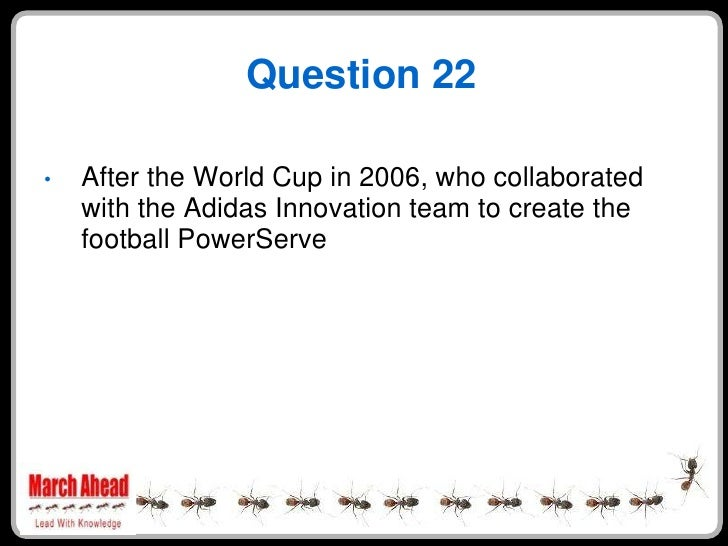 Question 22      After the World Cup in 2006, who collaborated •     with the Adidas Innovation team to create the     foo...