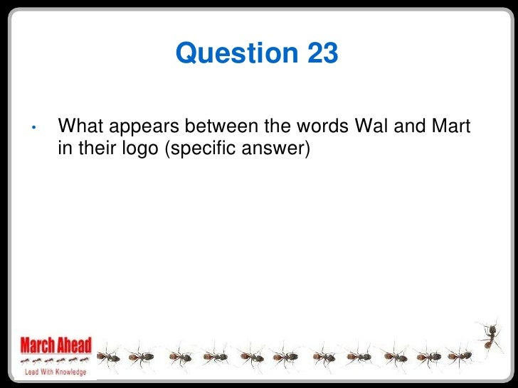 Question 23      What appears between the words Wal and Mart •     in their logo (specific answer)
