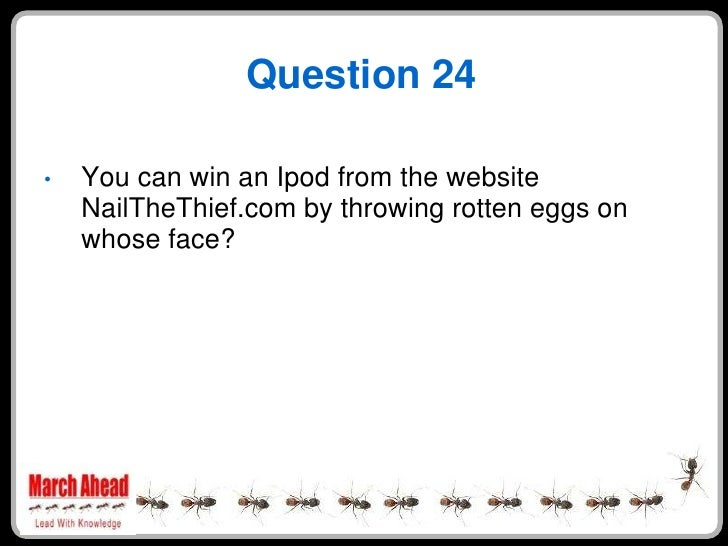 Question 24      You can win an Ipod from the website •     NailTheThief.com by throwing rotten eggs on     whose face?