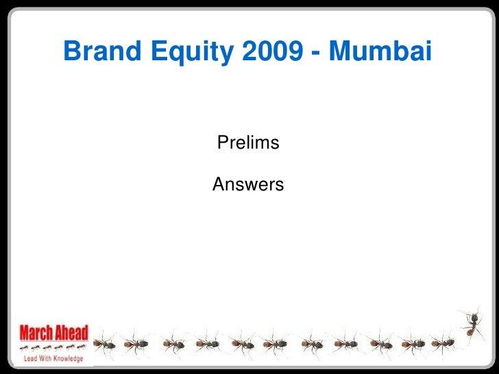 Brand Equity 2009 - Mumbai             Prelims            Answers