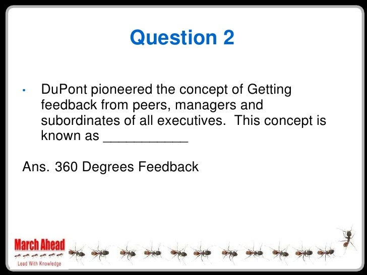 Question 2      DuPont pioneered the concept of Getting •     feedback from peers, managers and     subordinates of all ex...