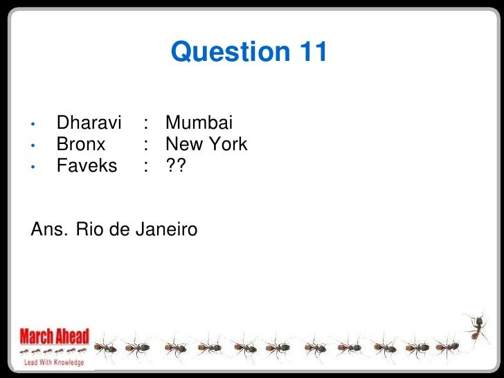 Question 11      Dharavi   : Mumbai •     Bronx     : New York •     Faveks    : ?? •    Ans. Rio de Janeiro