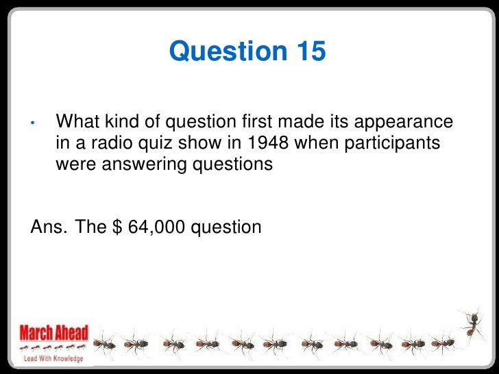 Question 15      What kind of question first made its appearance •     in a radio quiz show in 1948 when participants     ...