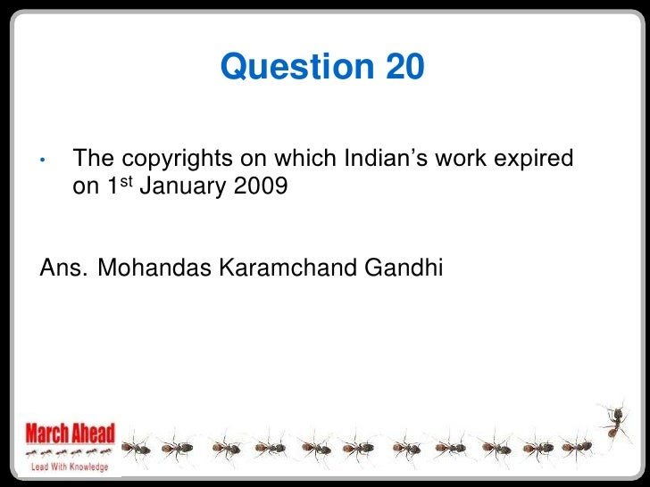 """Question 20      The copyrights on which Indian""""s work expired •     on 1st January 2009   Ans. Mohandas Karamchand Gandhi"""