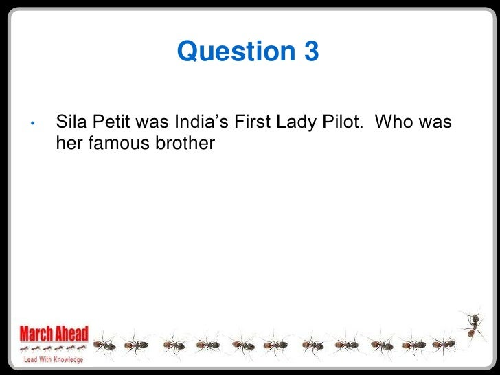 """Question 3      Sila Petit was India""""s First Lady Pilot. Who was •     her famous brother"""