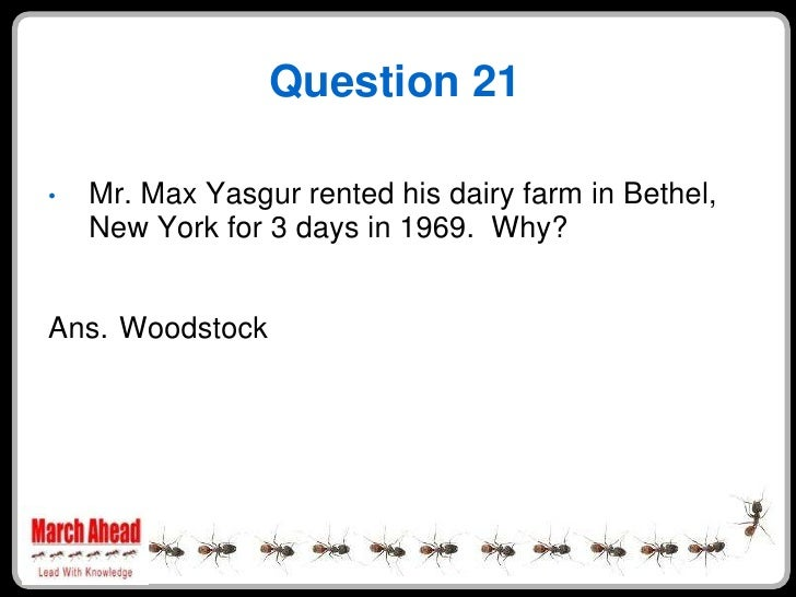 Question 21      Mr. Max Yasgur rented his dairy farm in Bethel, •     New York for 3 days in 1969. Why?   Ans. Woodstock