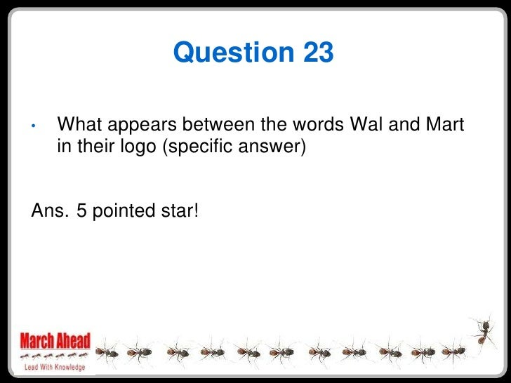 Question 23      What appears between the words Wal and Mart •     in their logo (specific answer)   Ans. 5 pointed star!
